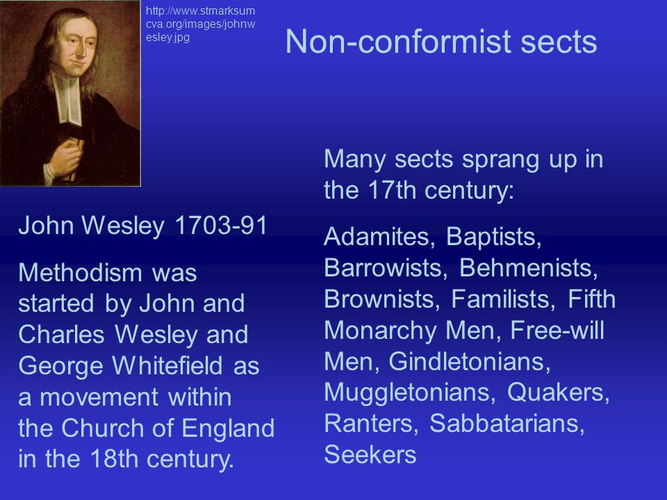 John Wesley 1703-91 Methodism was started by John and Charles Wesley and George Whitefield as a movement within the Church of England in the 18th century.