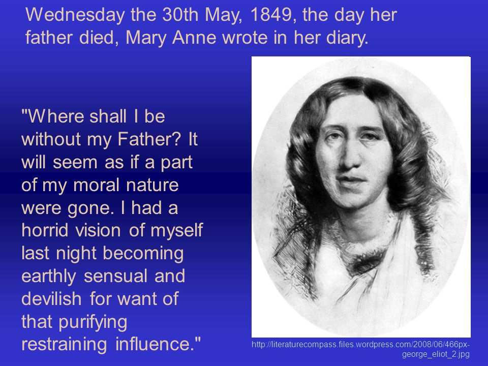 Wednesday the 30th May, 1849, the day her father died, Mary Anne wrote in her diary.