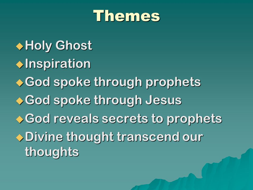 Themes  Holy Ghost  Inspiration  God spoke through prophets  God spoke through Jesus  God reveals secrets to prophets  Divine thought transcend our thoughts