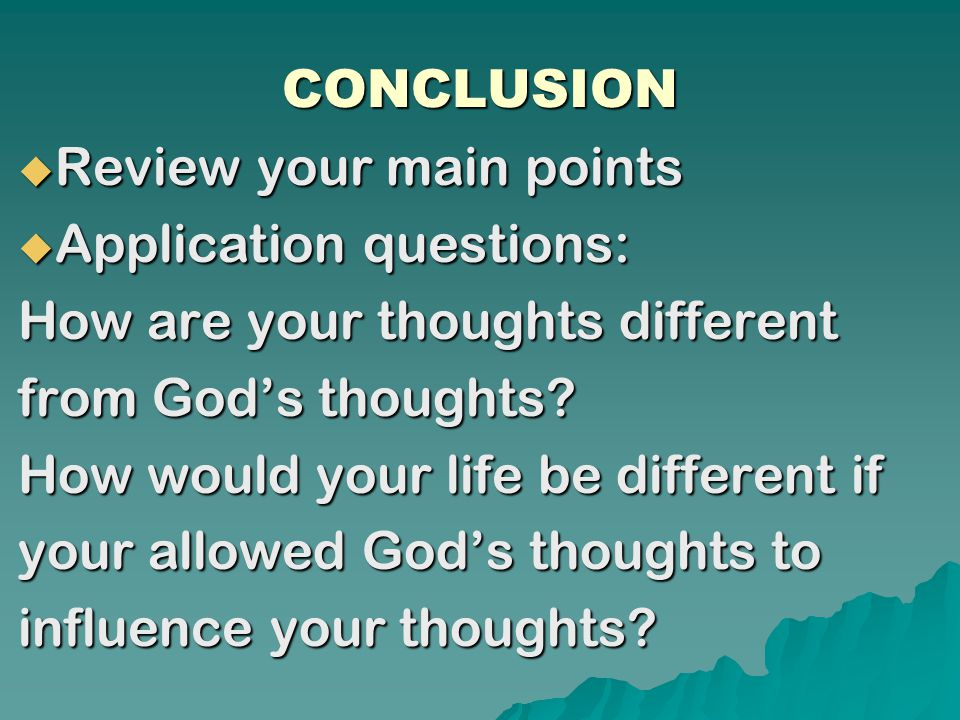 CONCLUSION  Review your main points  Application questions: How are your thoughts different from God's thoughts.