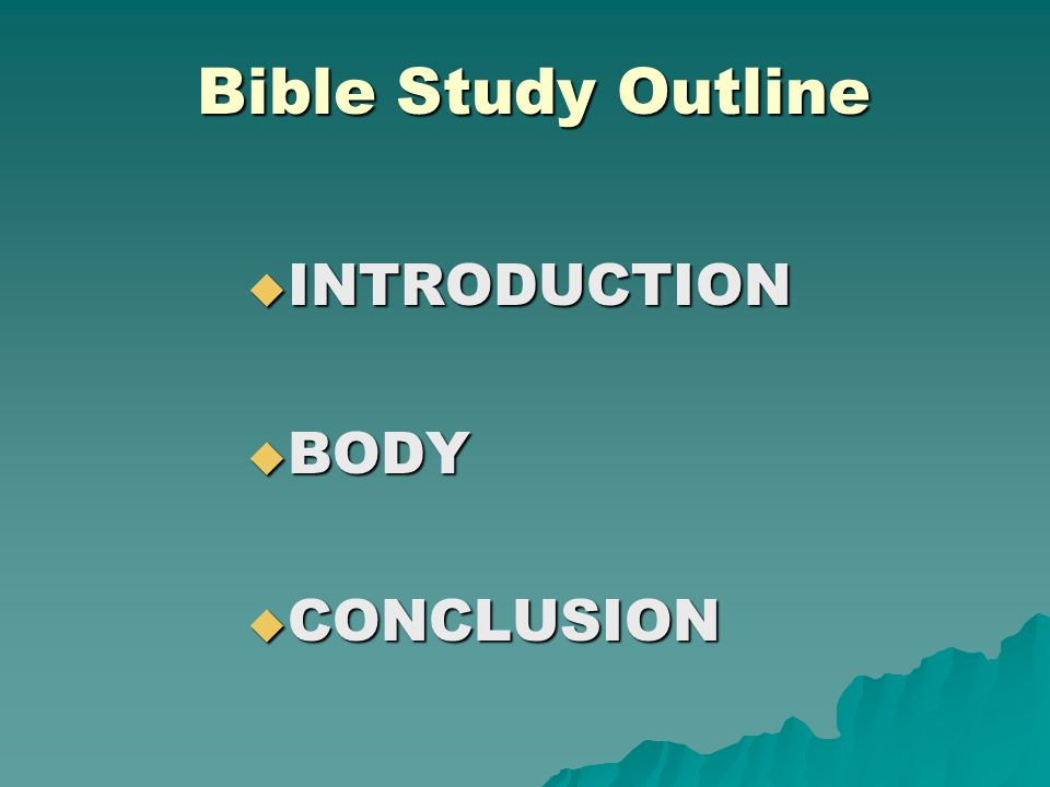 Bible Study Outline INTRODUCTION  Attention catchers: story, shocking statements, questions, pictures, drama  Aim: directional statement of purpose  Main points  Transitional sentence to the body