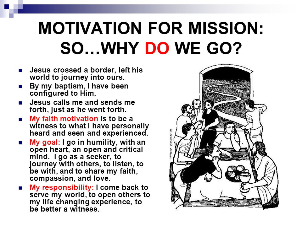 MOTIVATION FOR MISSION: SO…WHY DO WE GO.