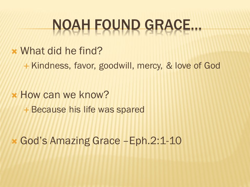  What did he find.  Kindness, favor, goodwill, mercy, & love of God  How can we know.