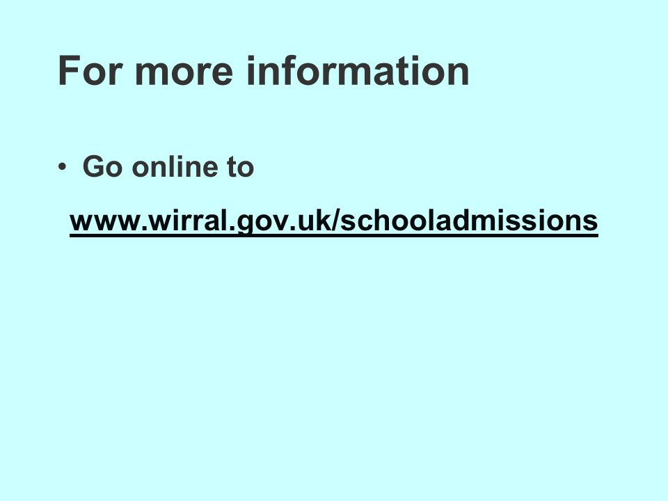For more information Go online to www.wirral.gov.uk/schooladmissions