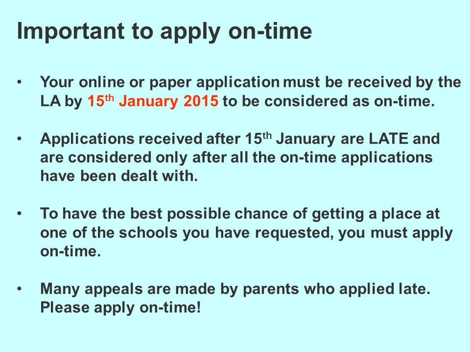Important to apply on-time Your online or paper application must be received by the LA by 15 th January 2015 to be considered as on-time.