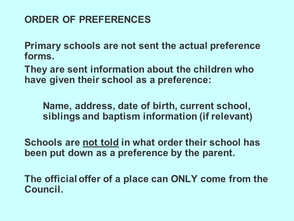 ORDER OF PREFERENCES Primary schools are not sent the actual preference forms.
