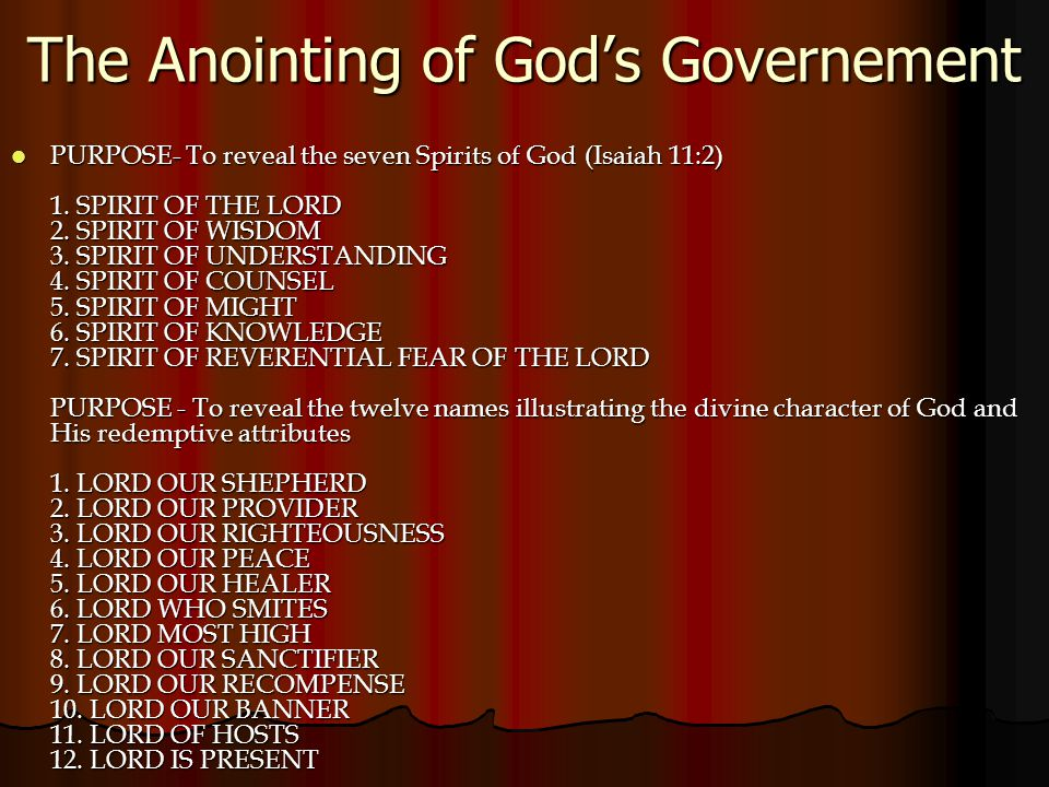 The Anointing of God's Governement PURPOSE- To reveal the seven Spirits of God (Isaiah 11:2) 1.