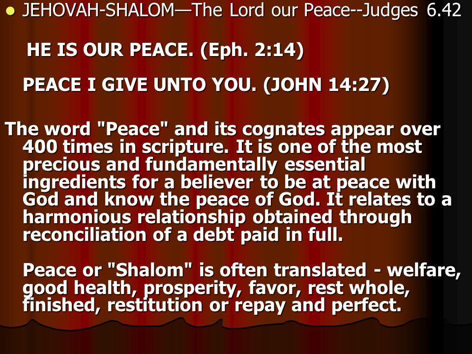 JEHOVAH-SHALOM—The Lord our Peace--Judges 6.42 JEHOVAH-SHALOM—The Lord our Peace--Judges 6.42 HE IS OUR PEACE.