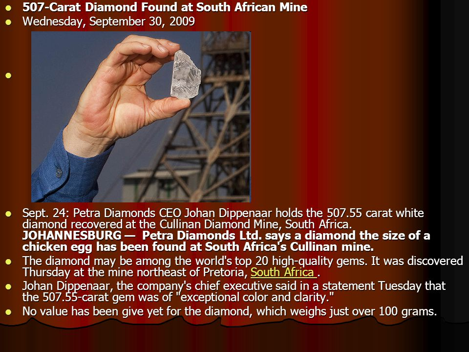 507-Carat Diamond Found at South African Mine 507-Carat Diamond Found at South African Mine Wednesday, September 30, 2009 Wednesday, September 30, 2009 Sept.