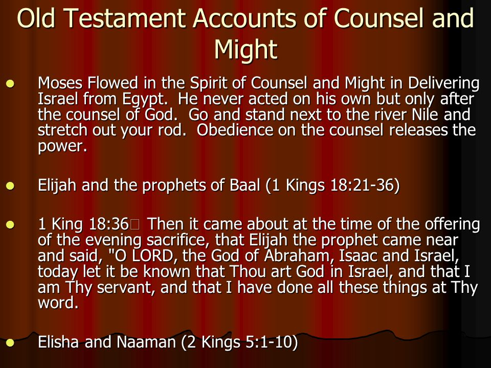 Old Testament Accounts of Counsel and Might Moses Flowed in the Spirit of Counsel and Might in Delivering Israel from Egypt.