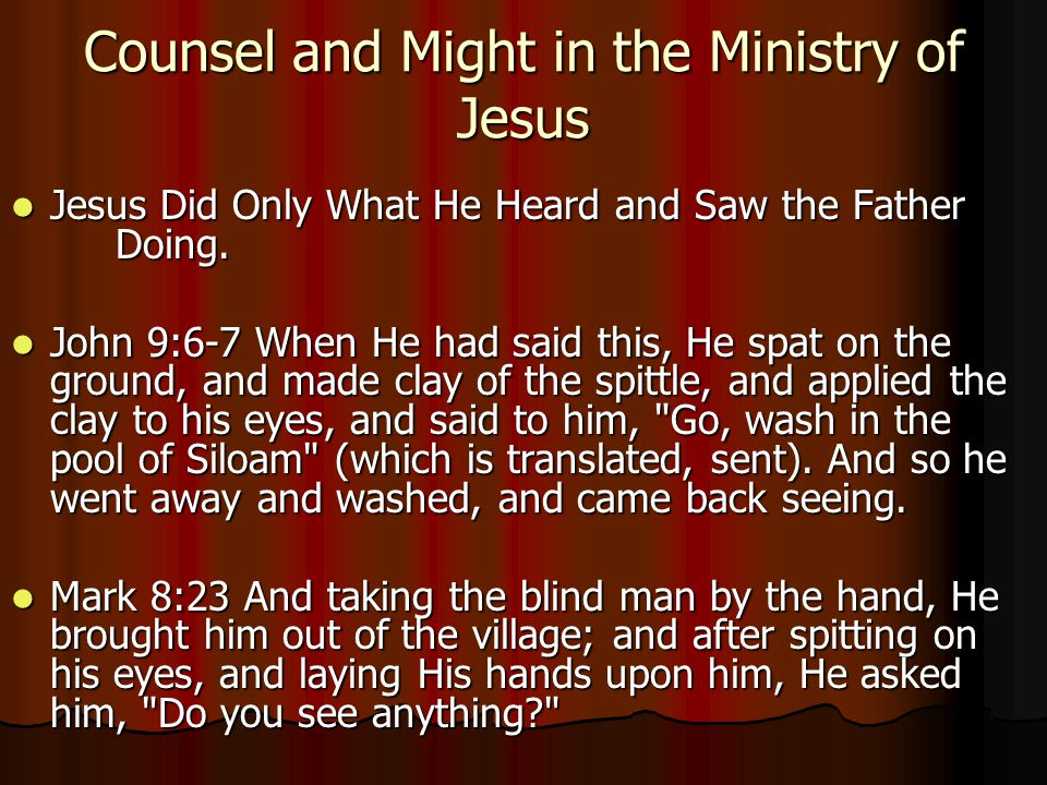 Counsel and Might in the Ministry of Jesus Jesus Did Only What He Heard and Saw the Father Doing.