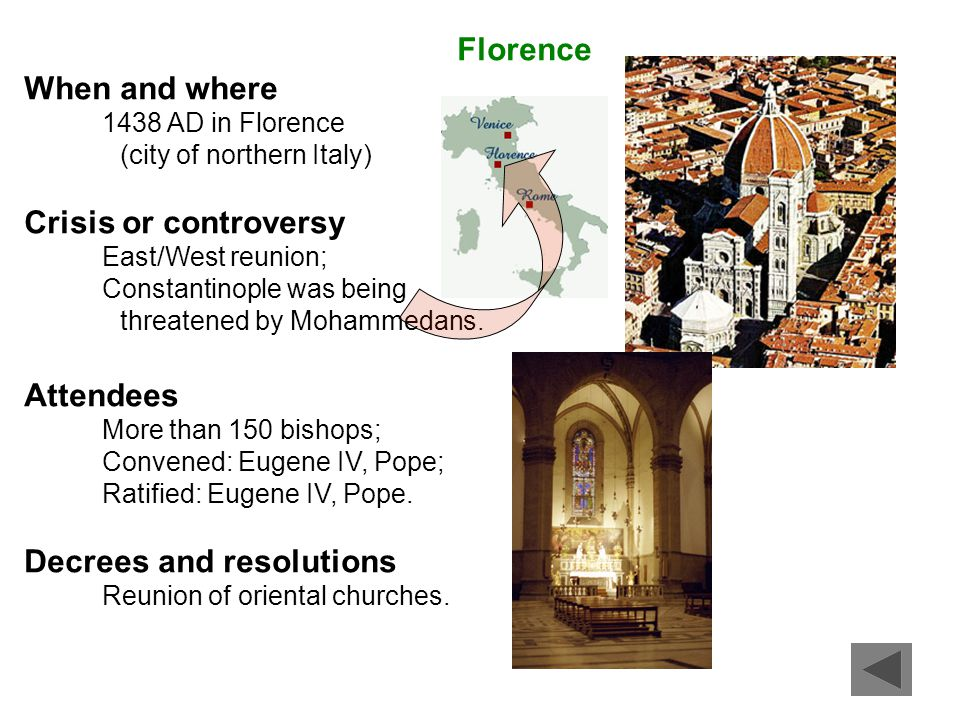 Florence When and where 1438 AD in Florence (city of northern Italy) Crisis or controversy East/West reunion; Constantinople was being threatened by M