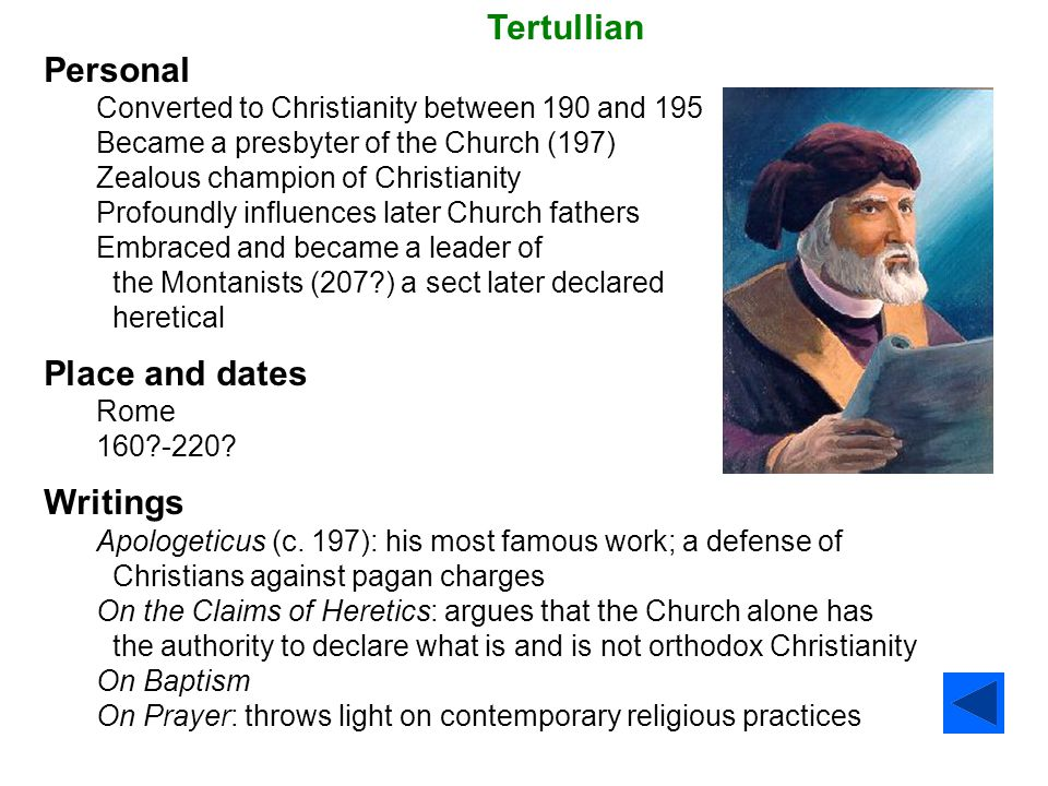 Tertullian Personal Converted to Christianity between 190 and 195 Became a presbyter of the Church (197) Zealous champion of Christianity Profoundly i