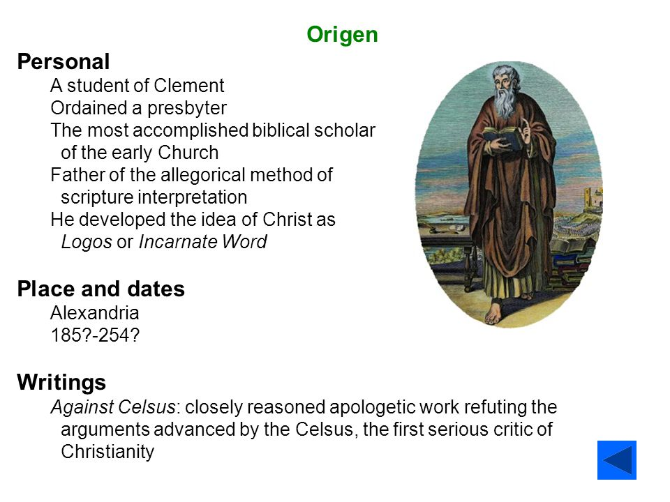 Origen Personal A student of Clement Ordained a presbyter The most accomplished biblical scholar of the early Church Father of the allegorical method