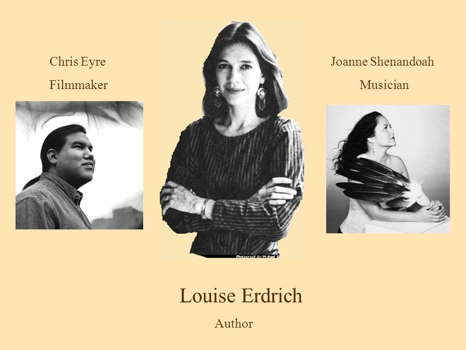 Chris Eyre Filmmaker Joanne Shenandoah Musician Louise Erdrich Author