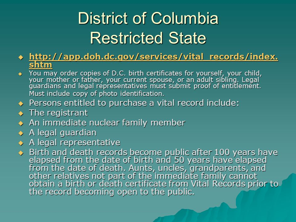 District of Columbia Restricted State  http://app.doh.dc.gov/services/vital_records/index.