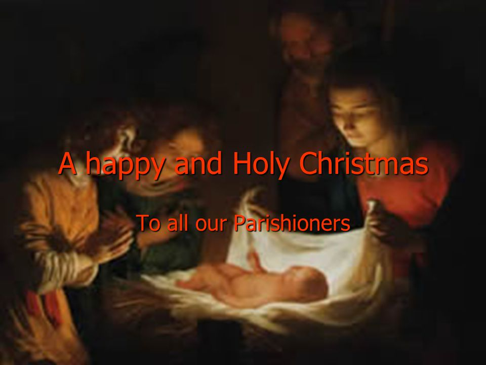 A happy and Holy Christmas To all our Parishioners
