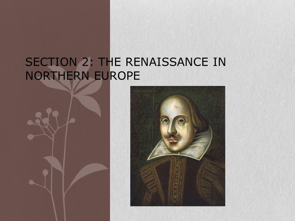 SECTION 2: THE RENAISSANCE IN NORTHERN EUROPE