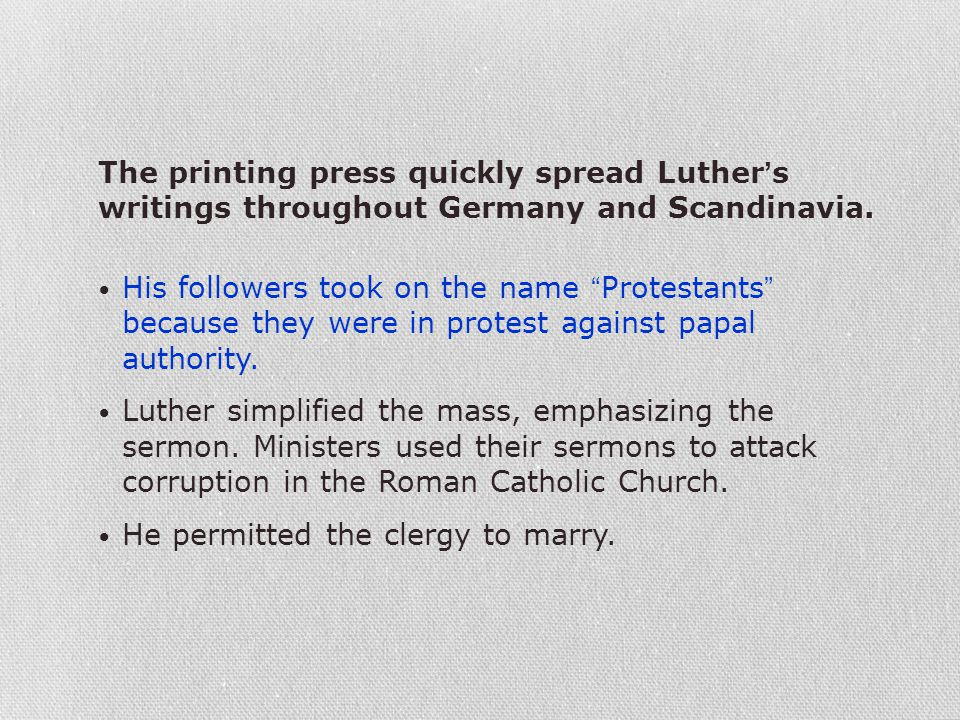 """His followers took on the name """"Protestants"""" because they were in protest against papal authority. Luther simplified the mass, emphasizing the sermon."""