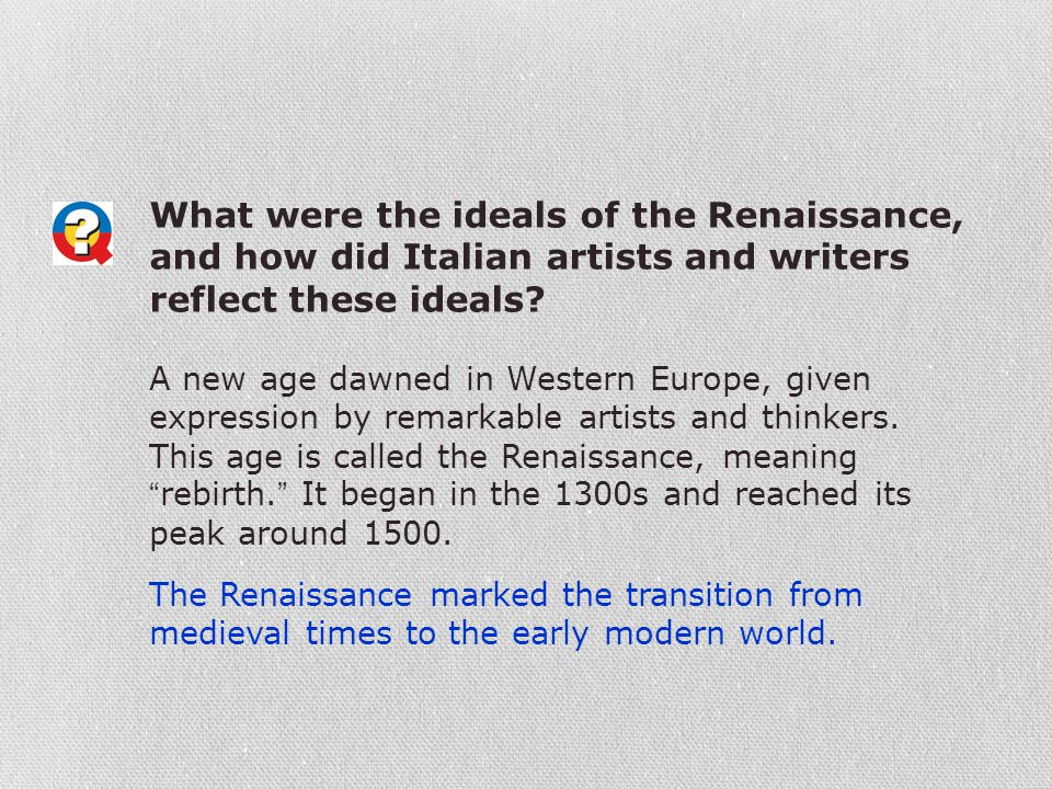 What were the ideals of the Renaissance, and how did Italian artists and writers reflect these ideals? A new age dawned in Western Europe, given expre