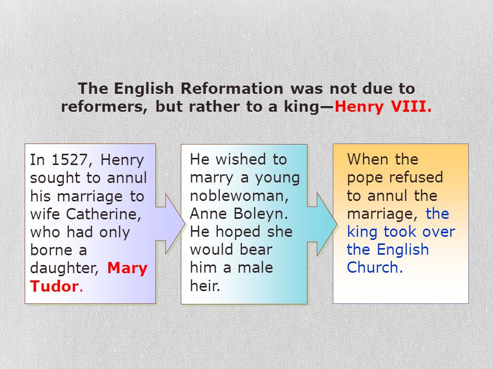 When the pope refused to annul the marriage, the king took over the English Church. He wished to marry a young noblewoman, Anne Boleyn. He hoped she w