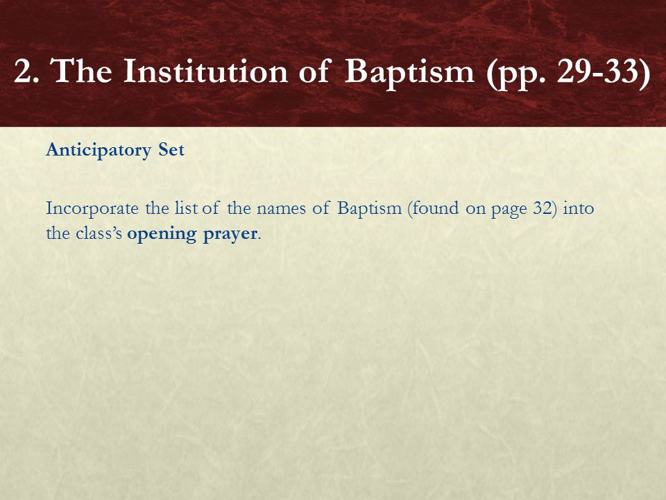 Anticipatory Set Incorporate the list of the names of Baptism (found on page 32) into the class's opening prayer.