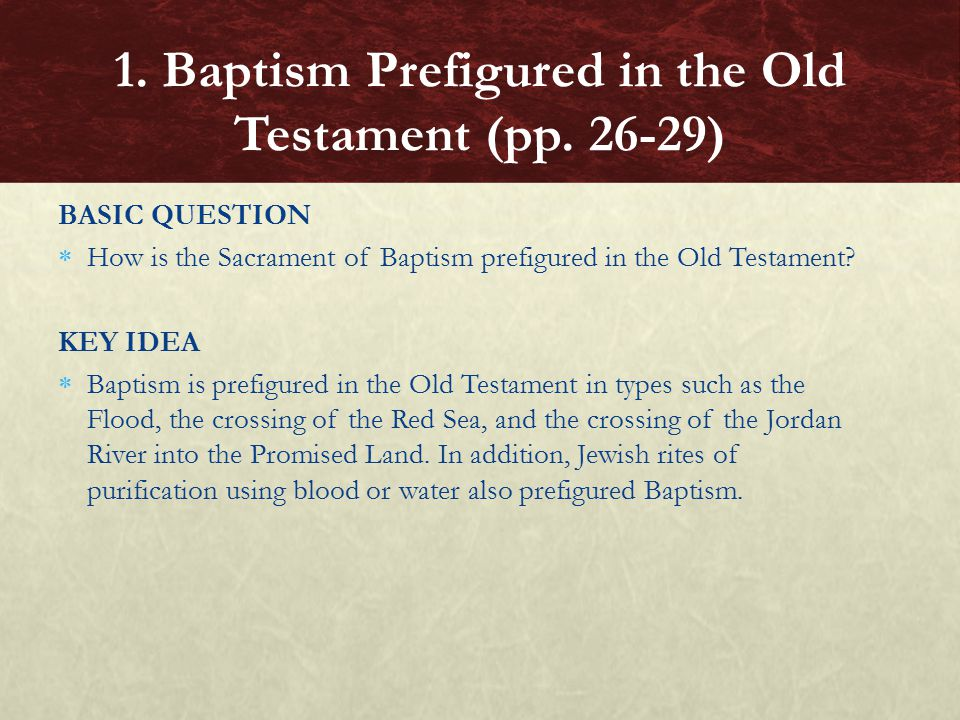 BASIC QUESTION  How is the Sacrament of Baptism prefigured in the Old Testament.