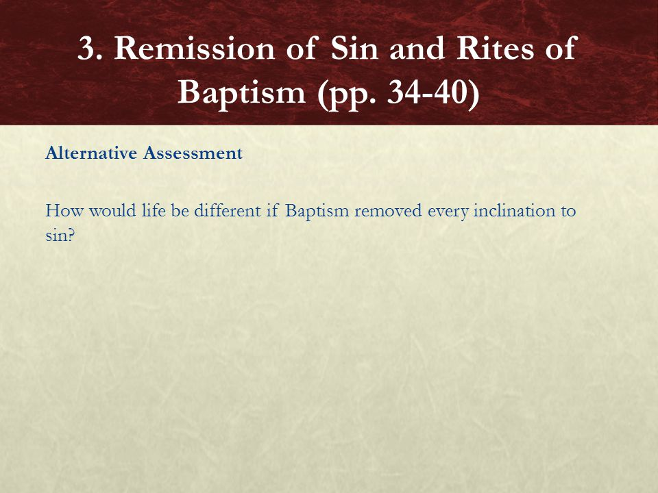 Alternative Assessment How would life be different if Baptism removed every inclination to sin.