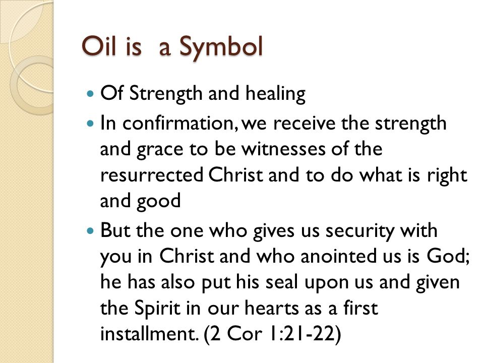 Oil is a Symbol Of Strength and healing In confirmation, we receive the strength and grace to be witnesses of the resurrected Christ and to do what is