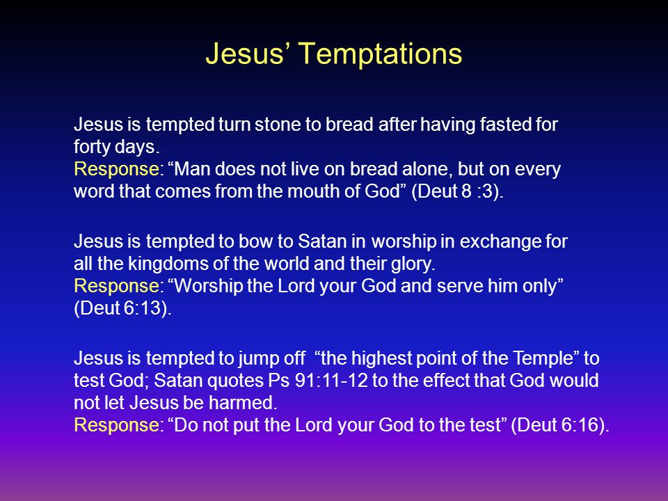 Jesus' Temptations Jesus is tempted turn stone to bread after having fasted for forty days.