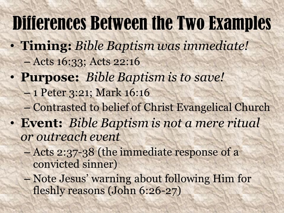 Differences Between the Two Examples Timing: Bible Baptism was immediate.
