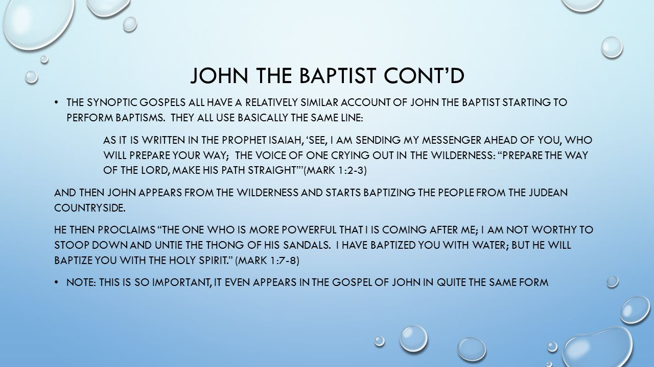JOHN THE BAPTIST CONT'D THE SYNOPTIC GOSPELS ALL HAVE A RELATIVELY SIMILAR ACCOUNT OF JOHN THE BAPTIST STARTING TO PERFORM BAPTISMS.