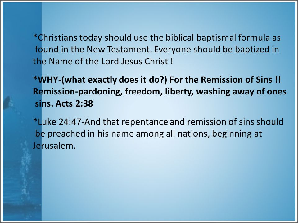 *Christians today should use the biblical baptismal formula as found in the New Testament.