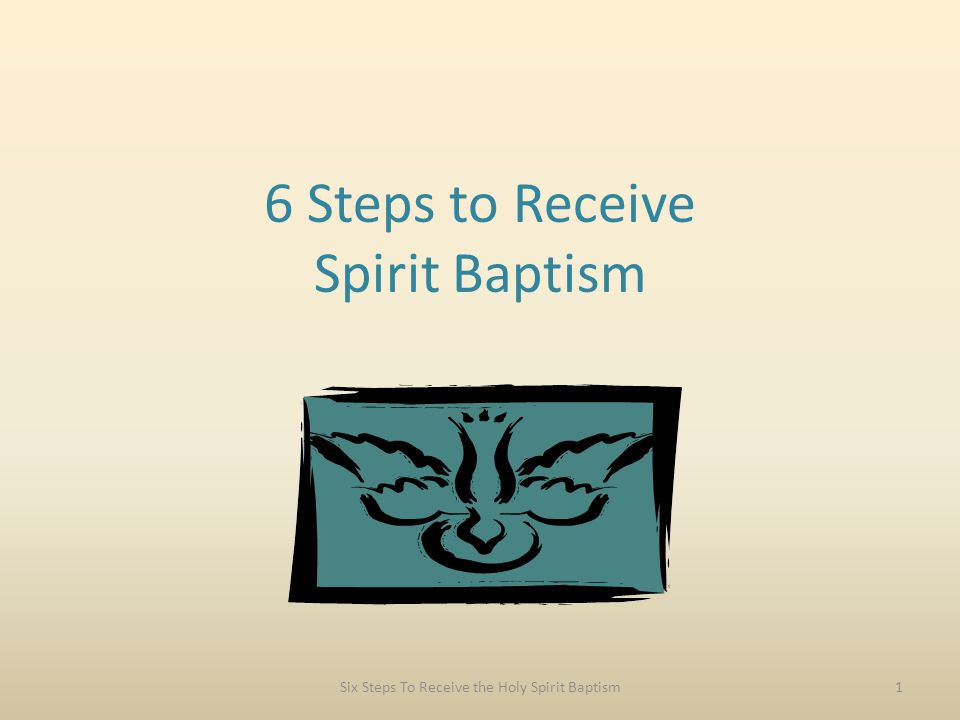 6 Steps to Receive Spirit Baptism Six Steps To Receive the Holy Spirit Baptism1
