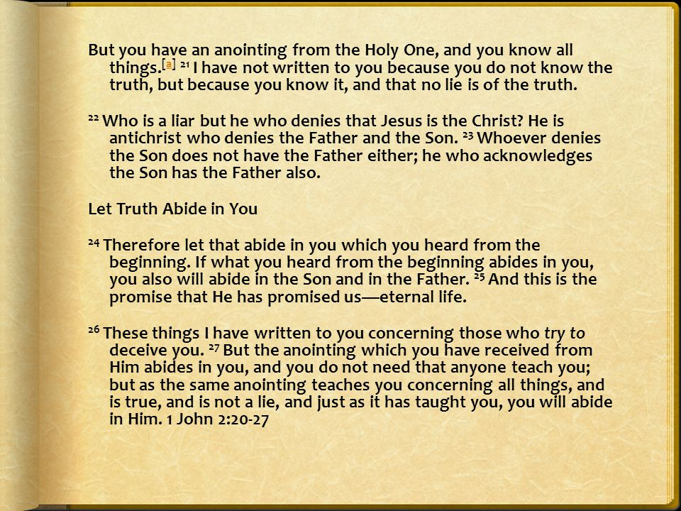 But you have an anointing from the Holy One, and you know all things.