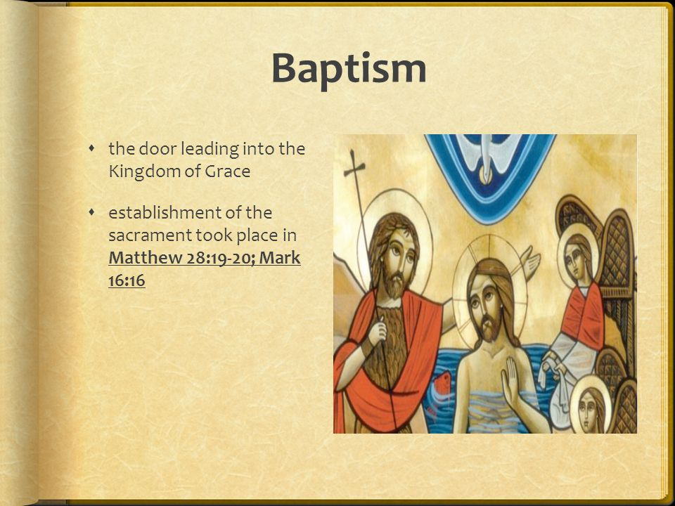 Baptism  the door leading into the Kingdom of Grace  establishment of the sacrament took place in Matthew 28:19-20; Mark 16:16