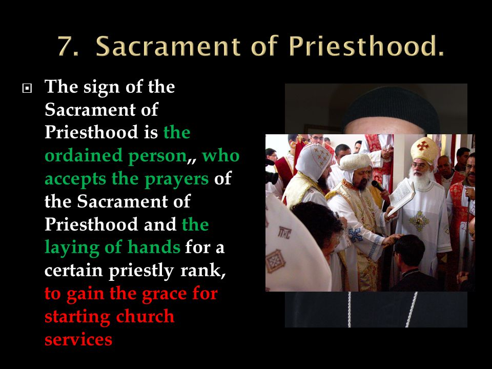  The sign of the Sacrament of Priesthood is the ordained person,, who accepts the prayers of the Sacrament of Priesthood and the laying of hands for a certain priestly rank, to gain the grace for starting church services