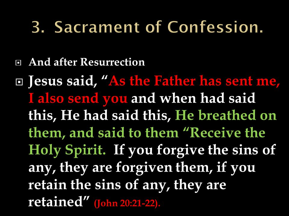  And after Resurrection  Jesus said, As the Father has sent me, I also send you and when had said this, He had said this, He breathed on them, and said to them Receive the Holy Spirit.