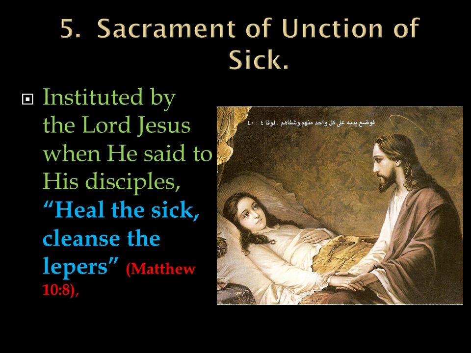  Instituted by the Lord Jesus when He said to His disciples, Heal the sick, cleanse the lepers (Matthew 10:8),