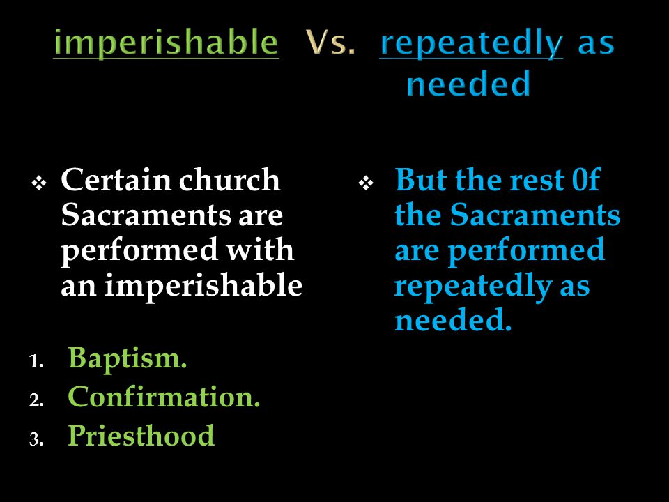  Certain church Sacraments are performed with an imperishable 1.