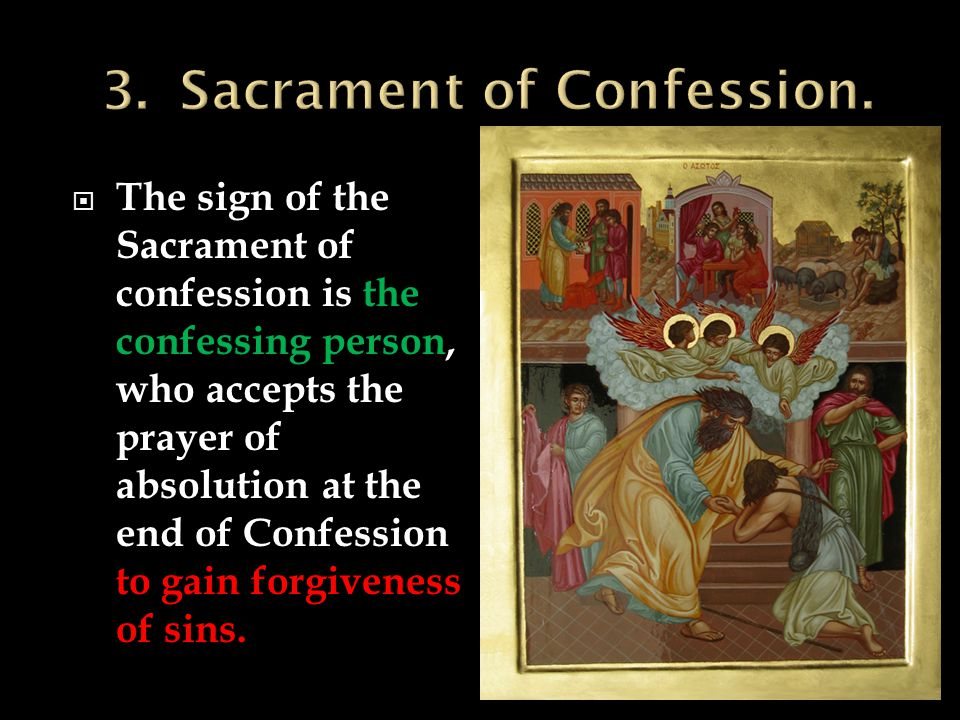  The sign of the Sacrament of confession is the confessing person, who accepts the prayer of absolution at the end of Confession to gain forgiveness of sins.