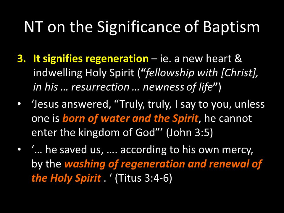 """NT on the Significance of Baptism 3.It signifies regeneration – ie. a new heart & indwelling Holy Spirit (""""fellowship with [Christ], in his … resurrec"""