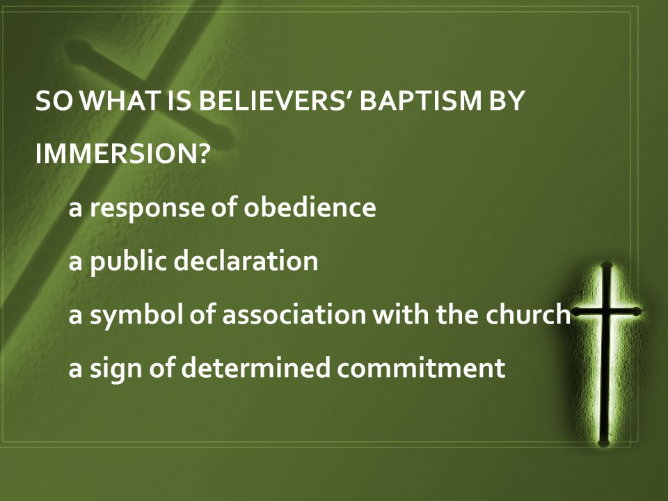 SO WHAT IS BELIEVERS' BAPTISM BY IMMERSION.
