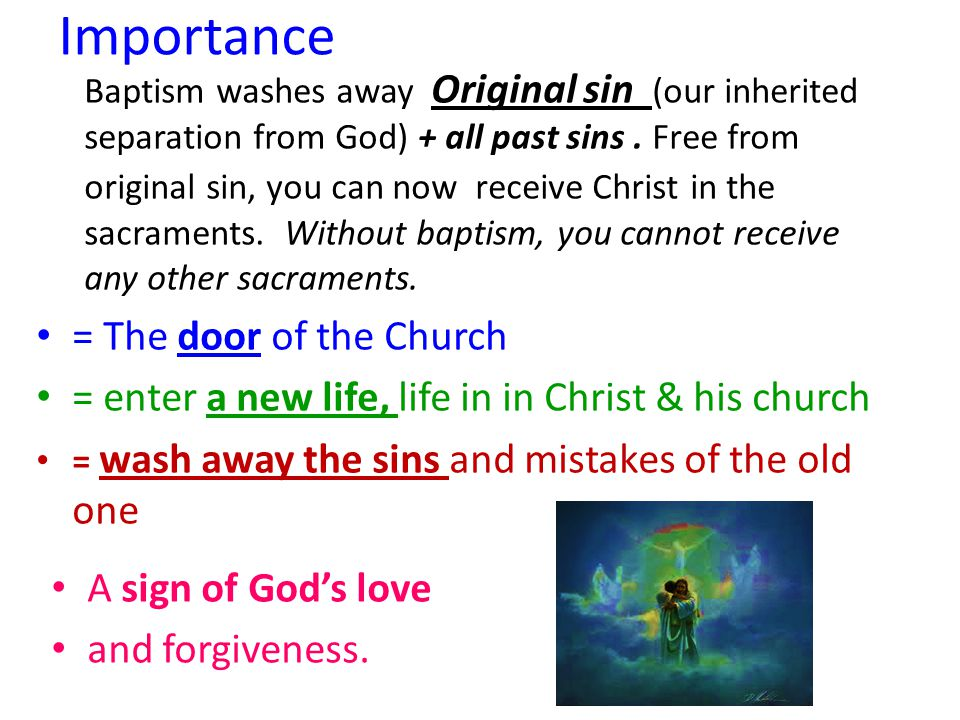 Baptism washes away Original sin (our inherited separation from God) + all past sins. Free from original sin, you can now receive Christ in the sacram