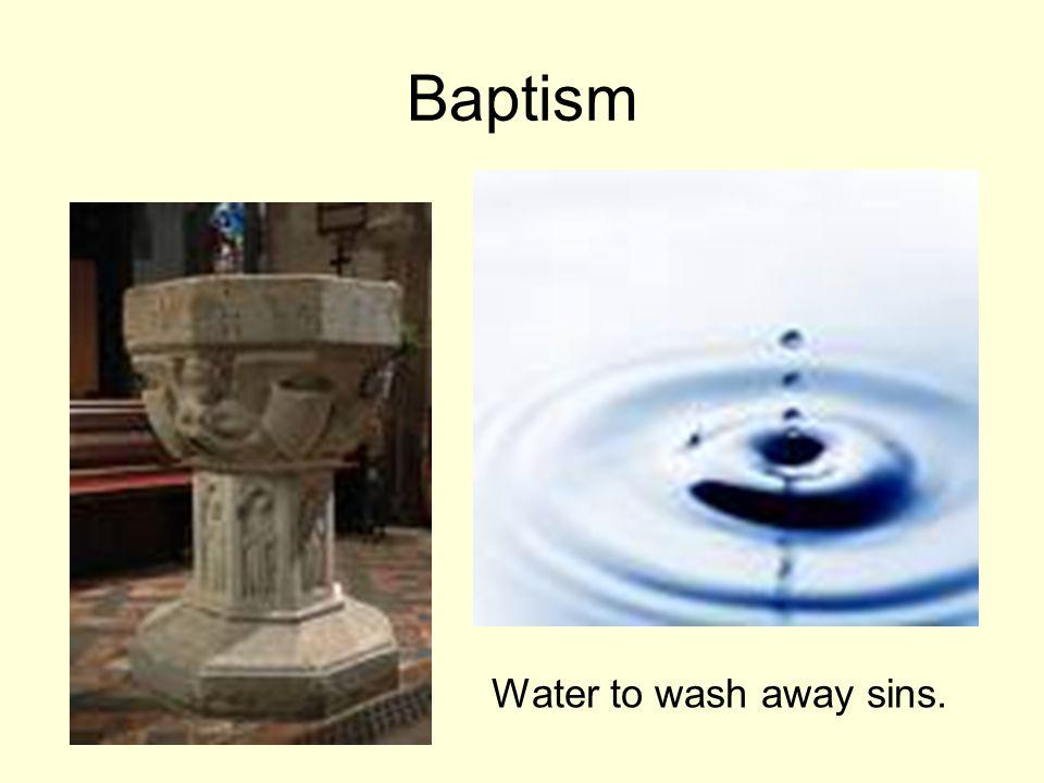 Baptism Water to wash away sins.