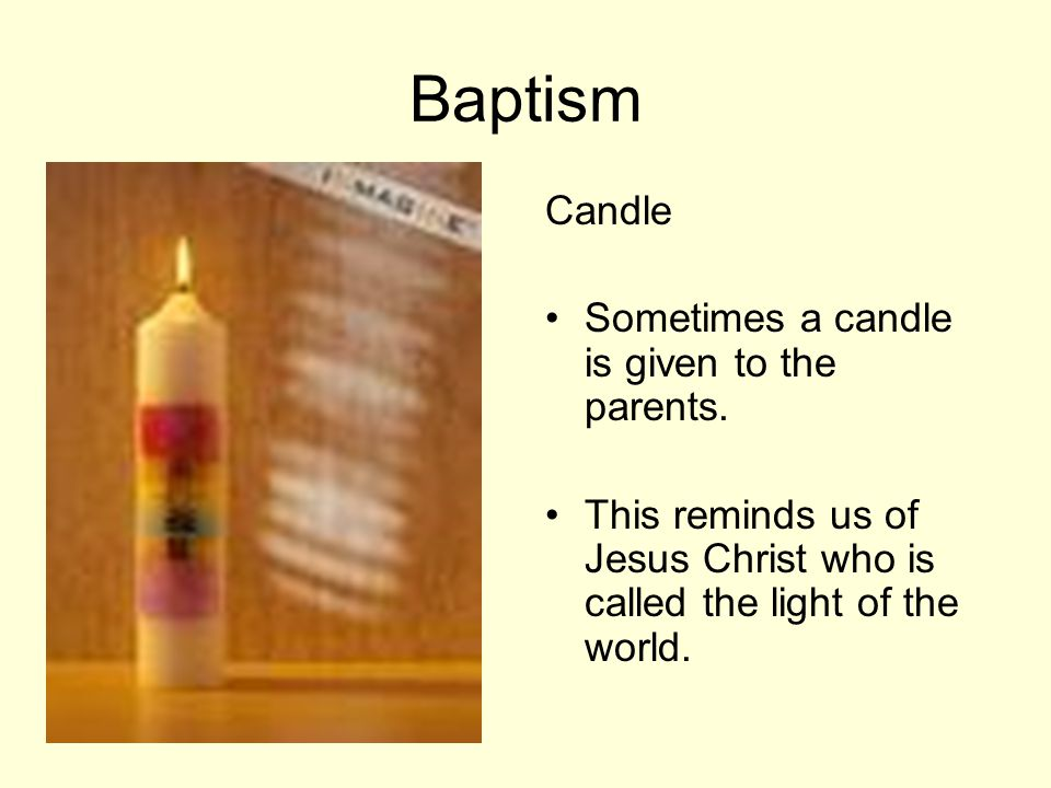 Baptism Candle Sometimes a candle is given to the parents.