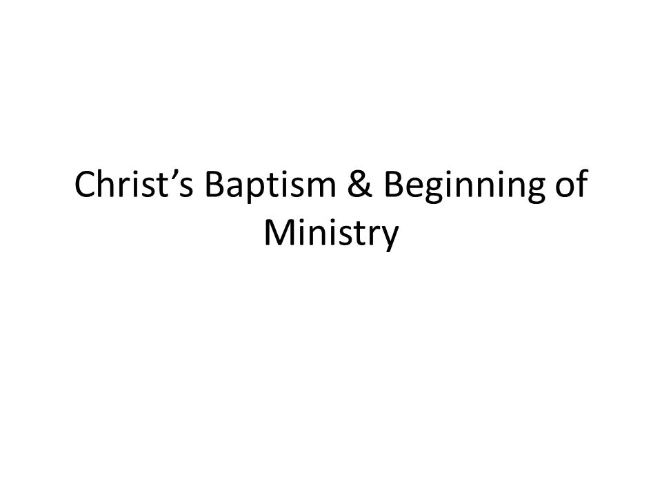 Christ's Baptism & Beginning of Ministry