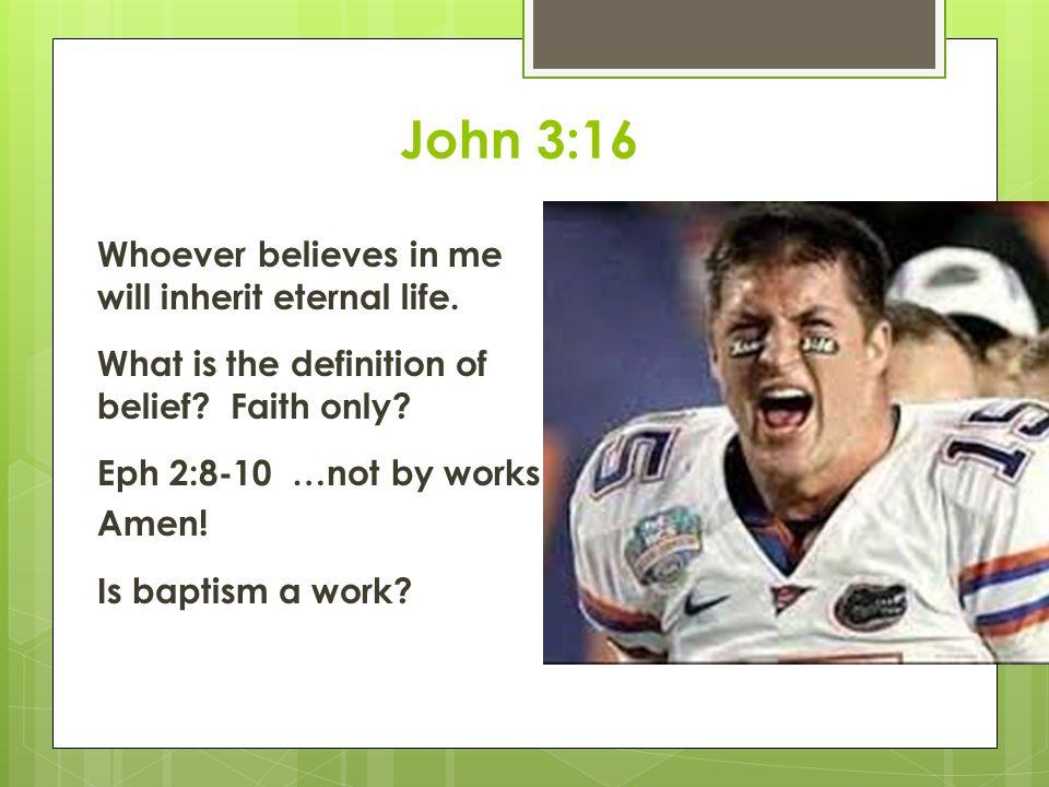 John 3:16 Whoever believes in me will inherit eternal life.