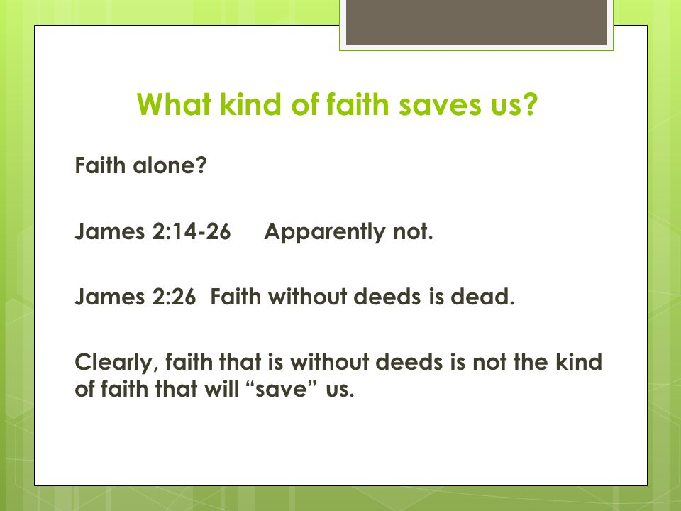 What kind of faith saves us. Faith alone. James 2:14-26 Apparently not.