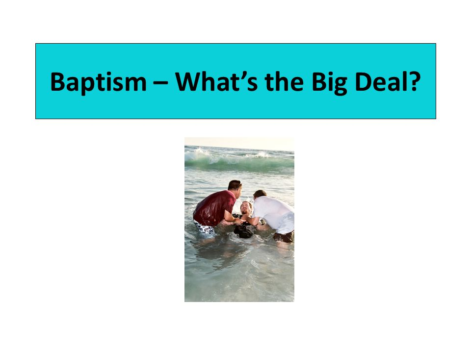 Baptism – What's the Big Deal?